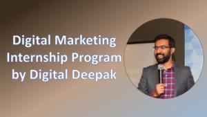 Digital Deepak Internship program on Digital Marketing: A Revolution in Digital Marketing Training in 2020